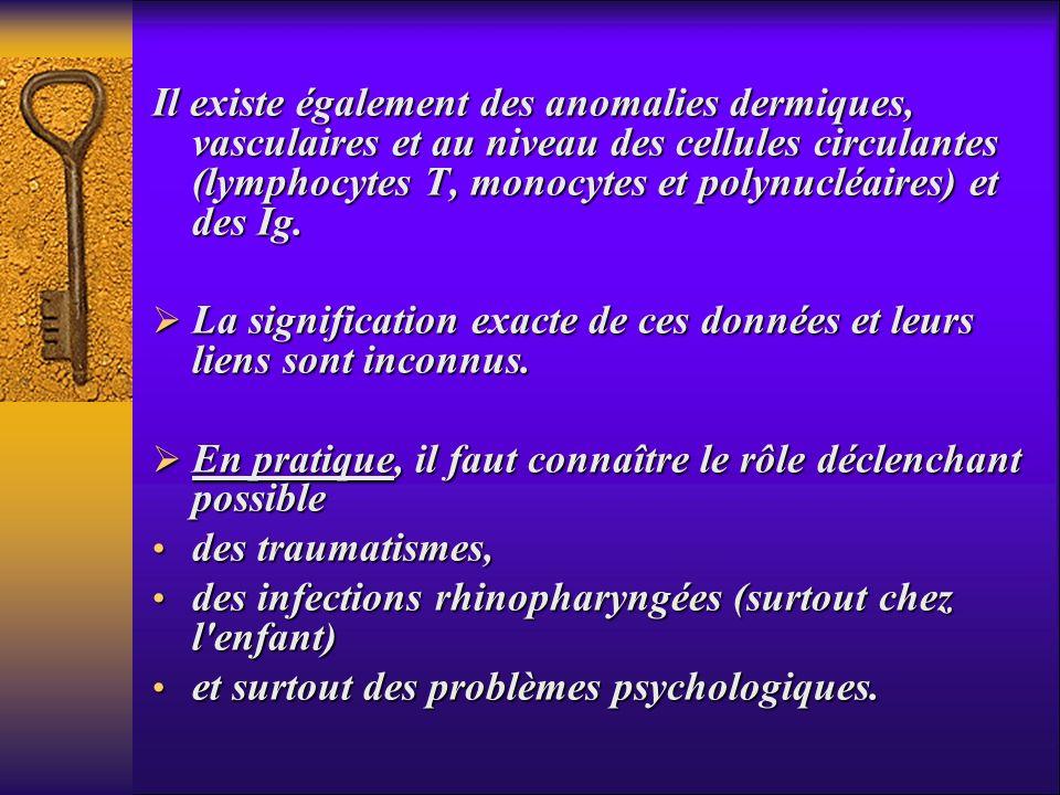 Il existe également des anomalies dermiques, vasculaires et au niveau des cellules circulantes (lymphocytes T, monocytes et polynucléaires) et des Ig.
