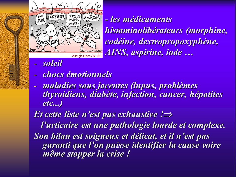 - les médicamentshistaminolibérateurs (morphine, codéine, dextropropoxyphène, AINS, aspirine, iode …