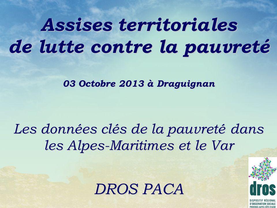 Assises territoriales de lutte contre la pauvreté 03 Octobre 2013 à Draguignan Les données clés de la pauvreté dans les Alpes-Maritimes et le Var
