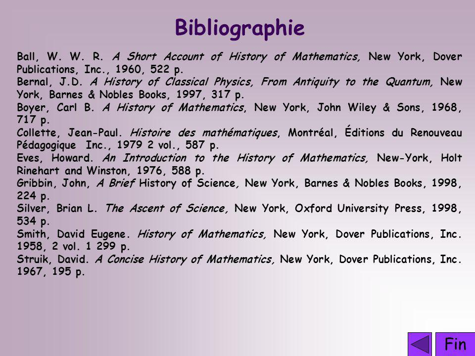 Bibliographie Ball, W. W. R. A Short Account of History of Mathematics, New York, Dover Publications, Inc., 1960, 522 p.