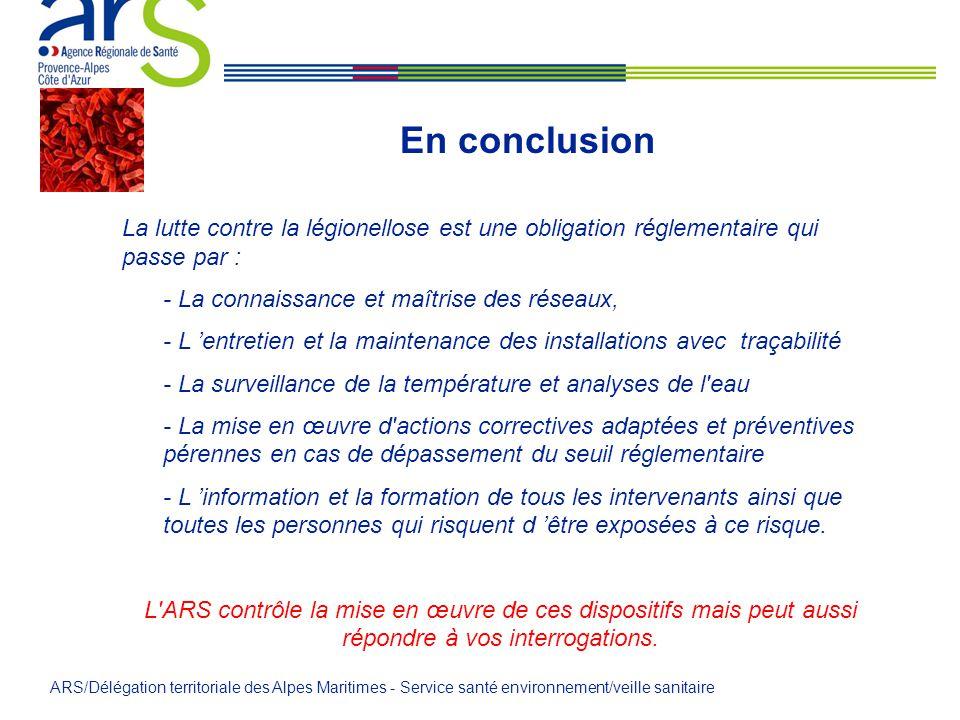 En conclusion La lutte contre la légionellose est une obligation réglementaire qui passe par : - La connaissance et maîtrise des réseaux,