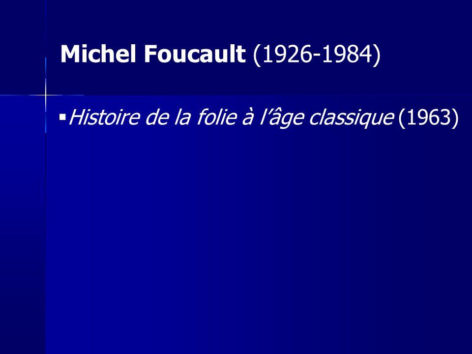 Michel Foucault (1926-1984) Histoire de la folie à l'âge classique (1963) 3