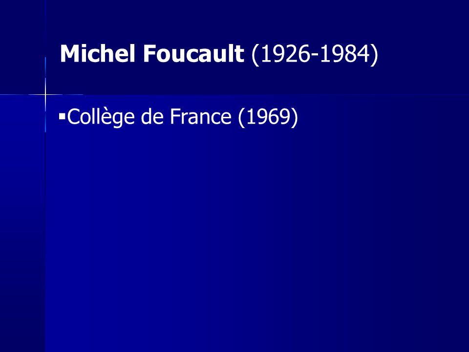 Michel Foucault (1926-1984) Collège de France (1969) 5