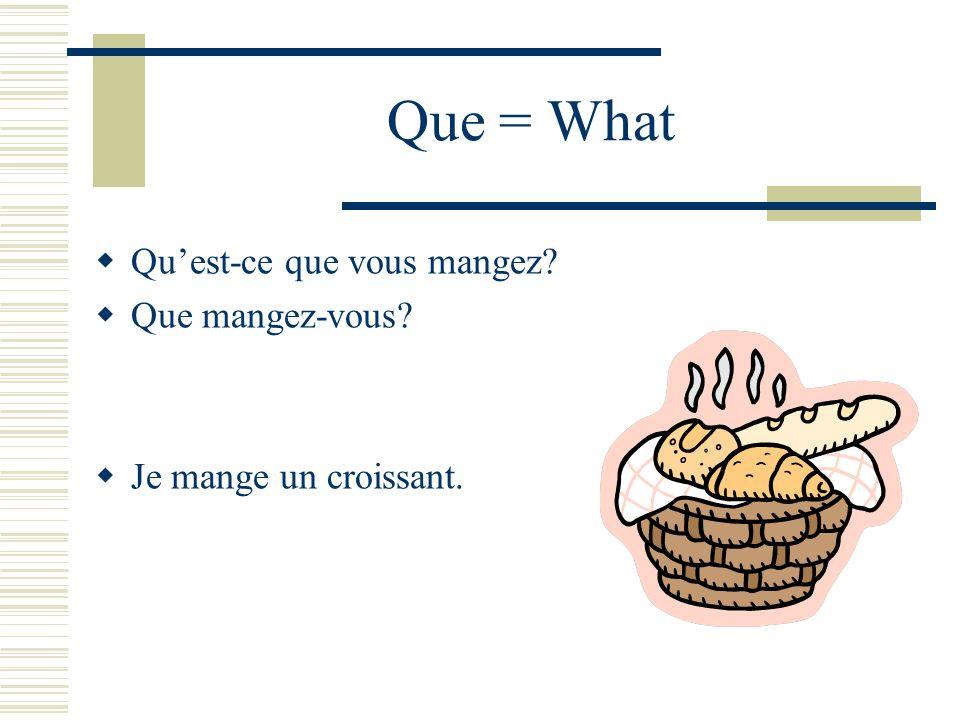 Que = What Qu'est-ce que vous mangez Que mangez-vous
