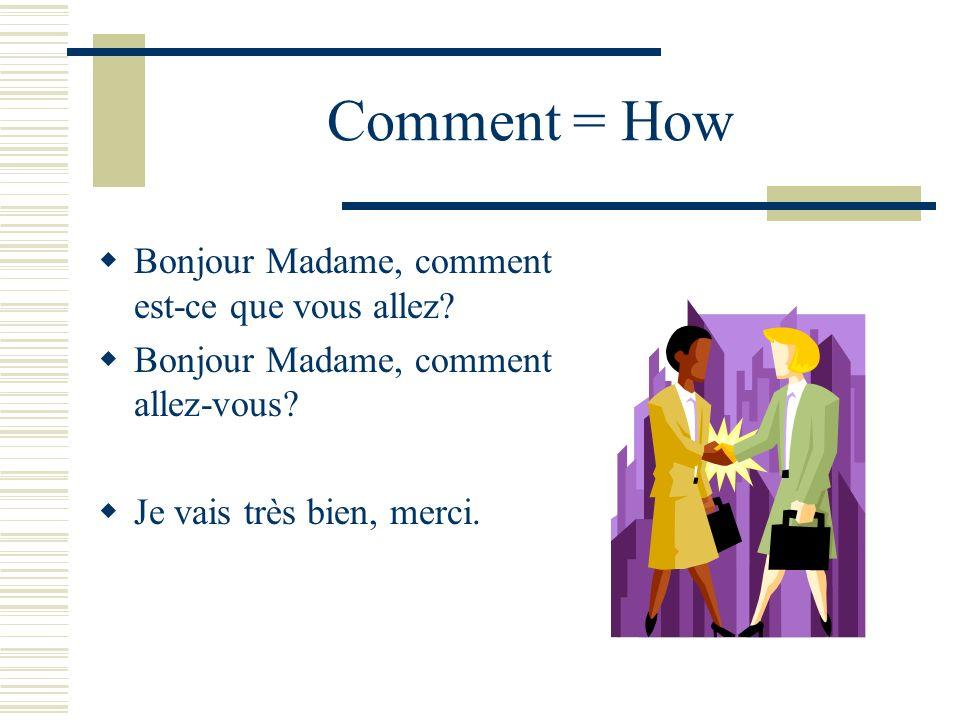 Comment = How Bonjour Madame, comment est-ce que vous allez