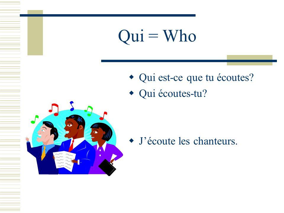 Qui = Who Qui est-ce que tu écoutes Qui écoutes-tu