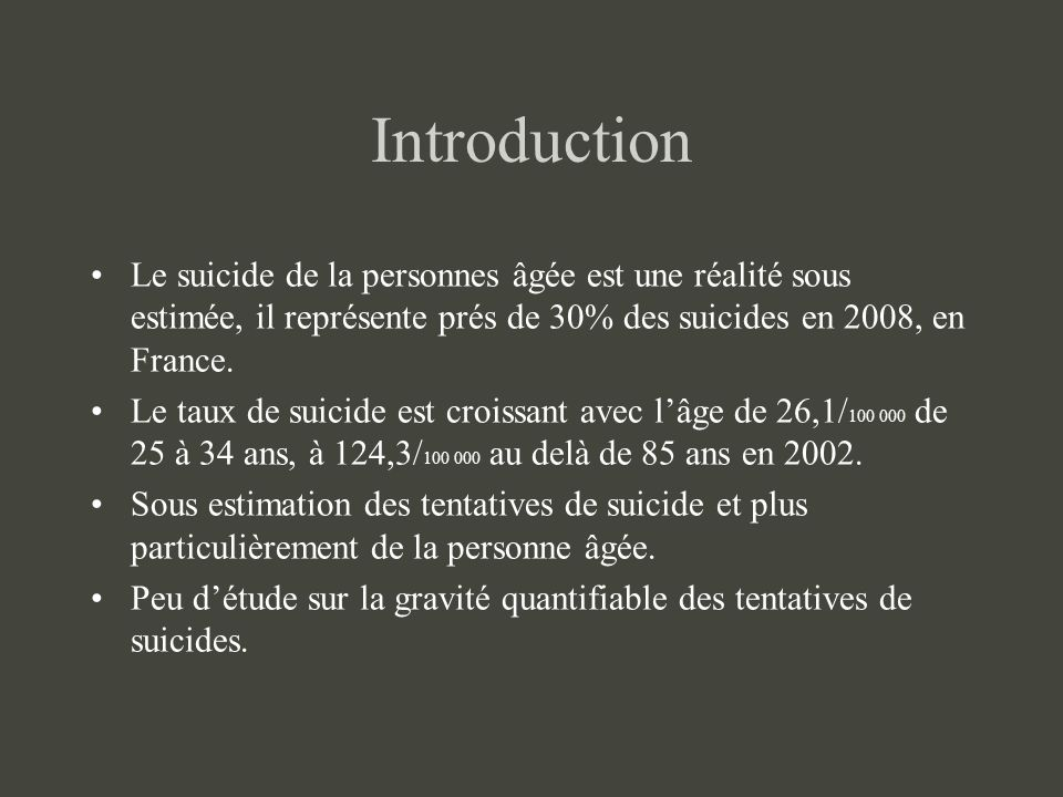 Introduction Le suicide de la personnes âgée est une réalité sous estimée, il représente prés de 30% des suicides en 2008, en France.