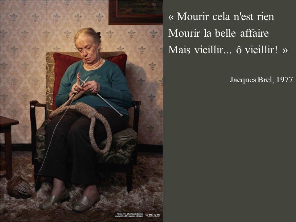 Mourir la belle affaire Mais vieillir... ô vieillir! »