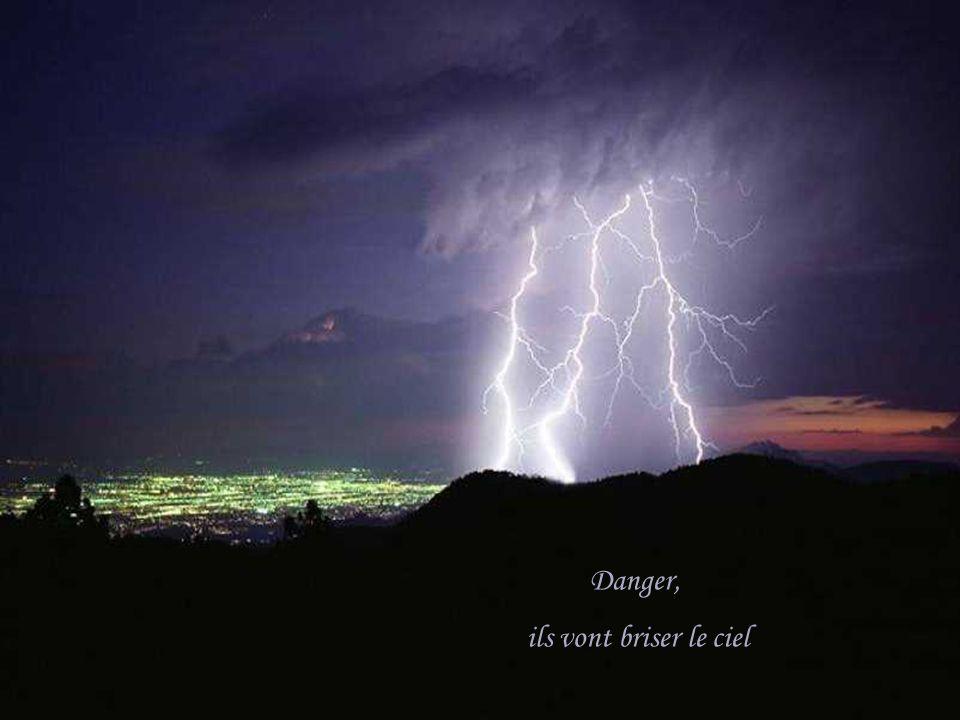 Danger, ils vont briser le ciel