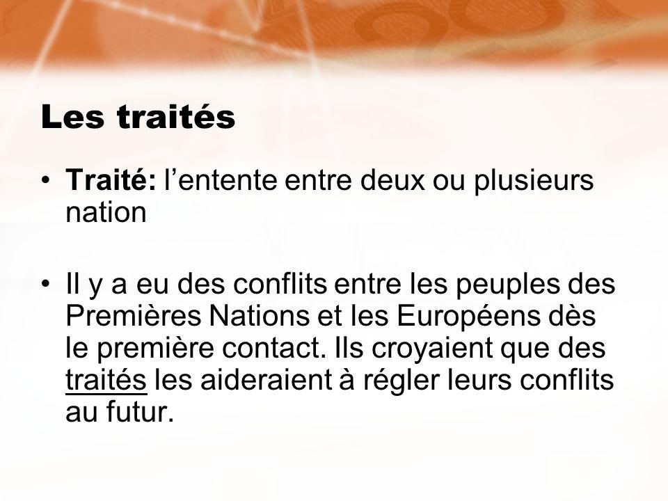Les traités Traité: l'entente entre deux ou plusieurs nation