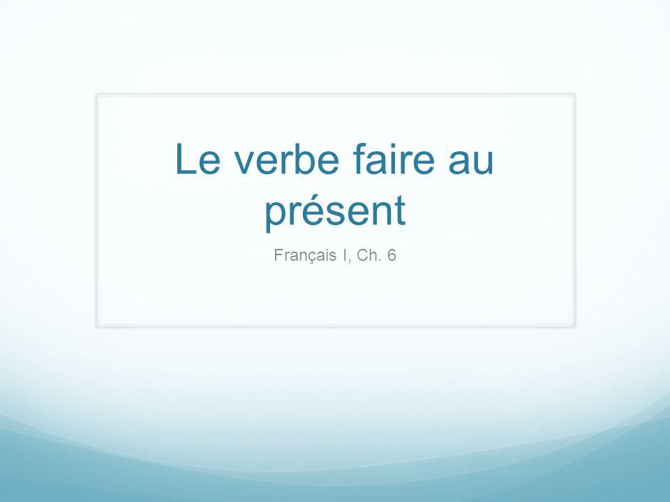 Le verbe faire au présent