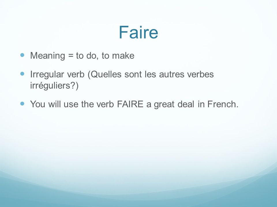 Faire Meaning = to do, to make