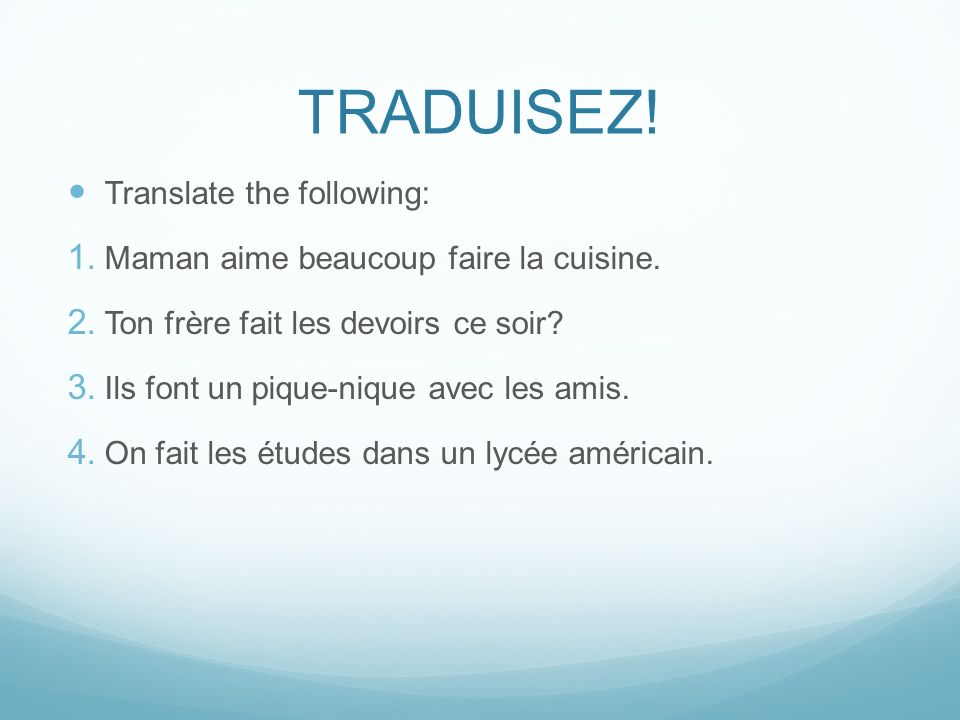 TRADUISEZ! Translate the following: