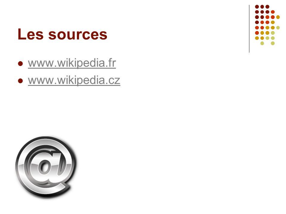Les sources www.wikipedia.fr www.wikipedia.cz