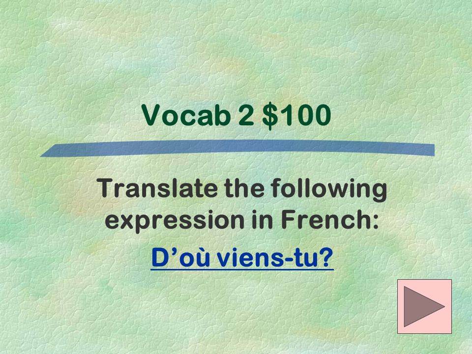 Translate the following expression in French: D'où viens-tu