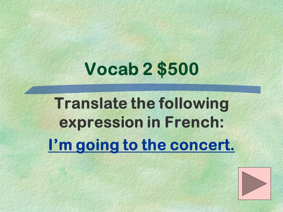 Vocab 2 $500 Translate the following expression in French: