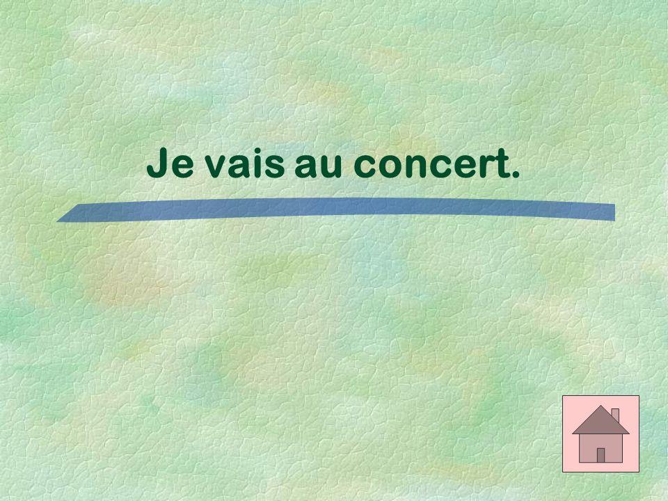 Je vais au concert.