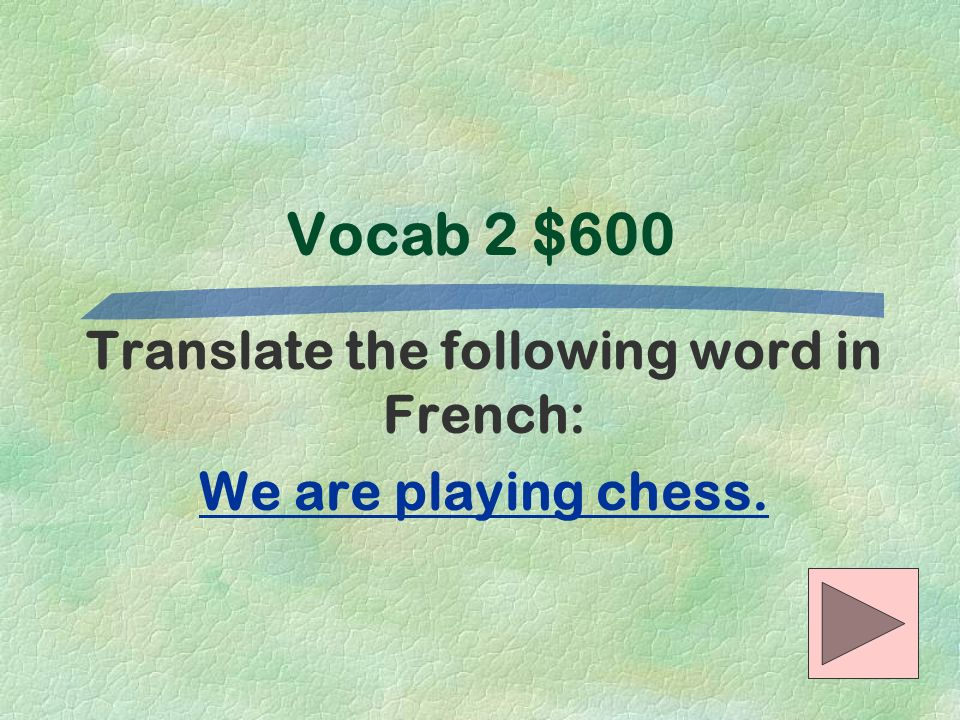 Translate the following word in French: We are playing chess.