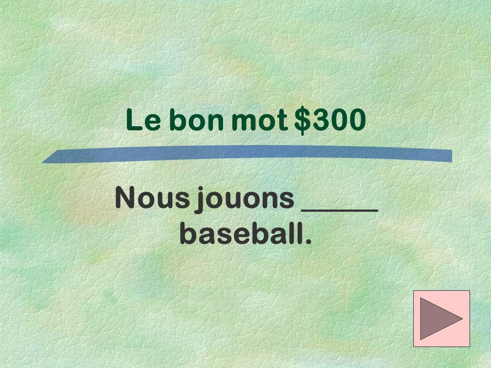 Nous jouons _____ baseball.