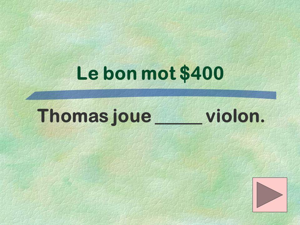 Thomas joue _____ violon.