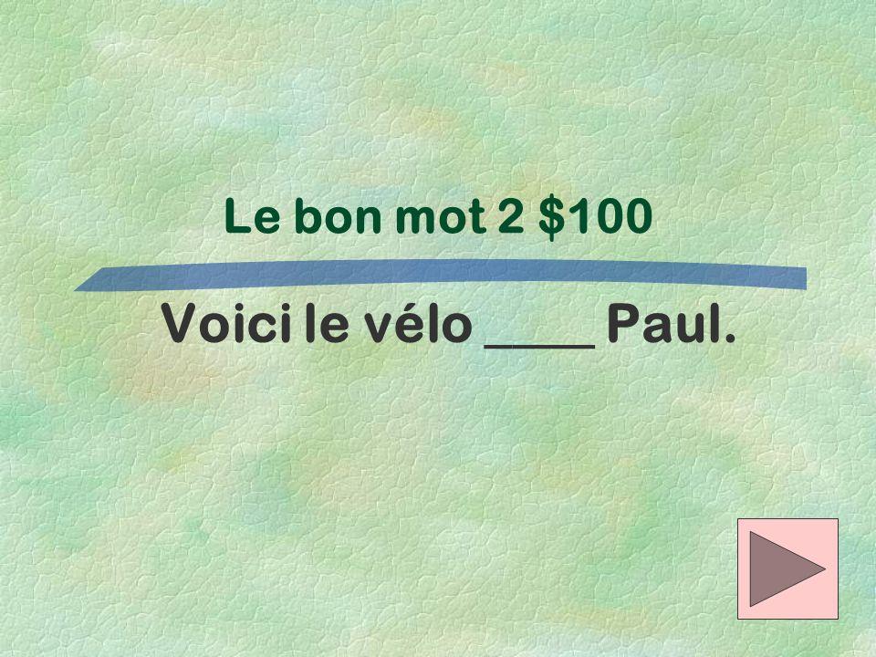 Le bon mot 2 $100 Voici le vélo ____ Paul.