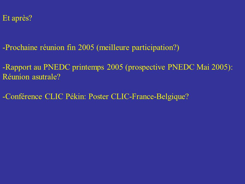 Et après Prochaine réunion fin 2005 (meilleure participation ) Rapport au PNEDC printemps 2005 (prospective PNEDC Mai 2005): Réunion asutrale