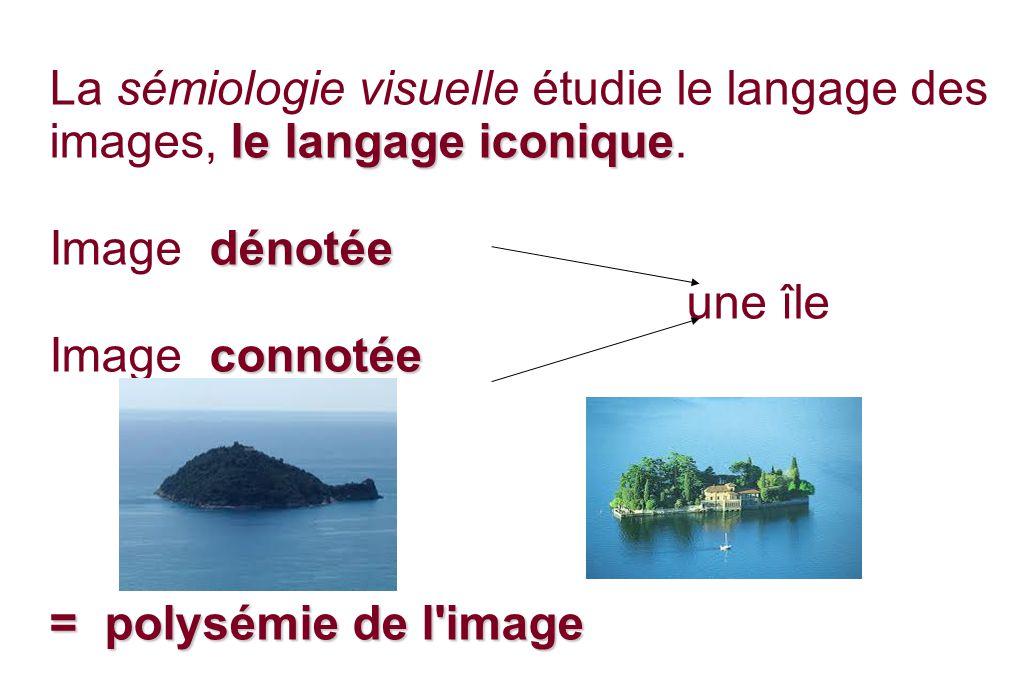 La sémiologie visuelle étudie le langage des images, le langage iconique.
