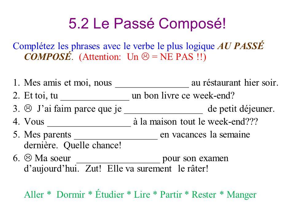 5.2 Le Passé Composé! Complétez les phrases avec le verbe le plus logique AU PASSÉ COMPOSÉ. (Attention: Un  = NE PAS !!)