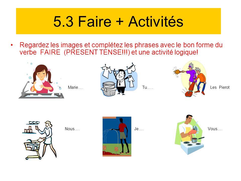 5.3 Faire + ActivitésRegardez les images et complétez les phrases avec le bon forme du verbe FAIRE (PRESENT TENSE!!!) et une activité logique!