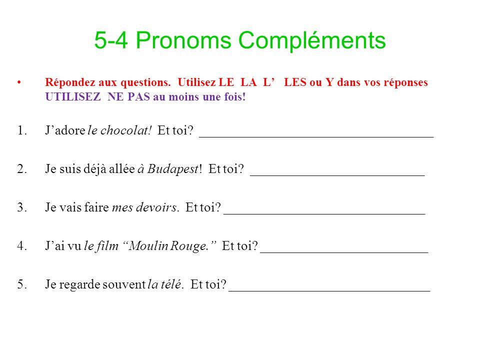 5-4 Pronoms ComplémentsRépondez aux questions. Utilisez LE LA L' LES ou Y dans vos réponses UTILISEZ NE PAS au moins une fois!