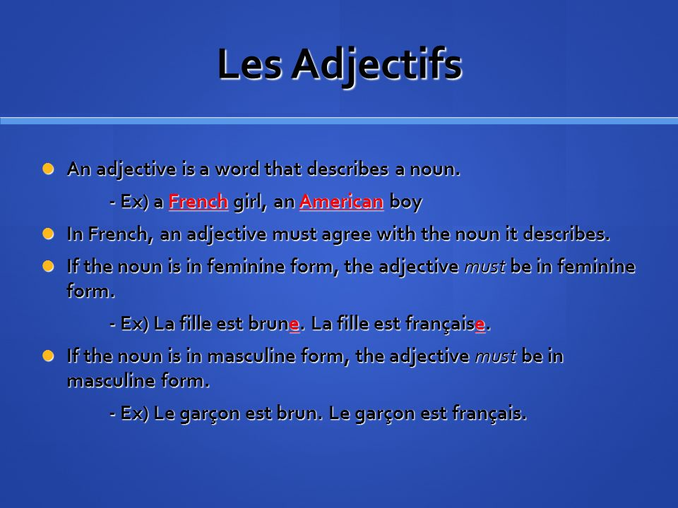 Les Adjectifs An adjective is a word that describes a noun.