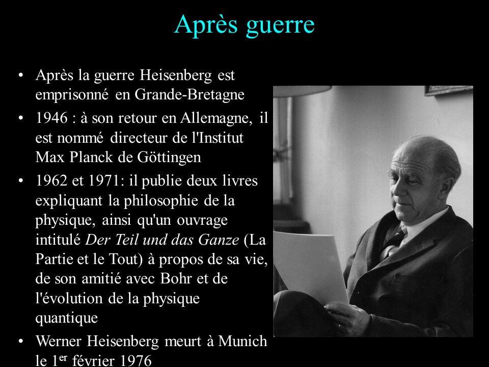 Après guerre Après la guerre Heisenberg est emprisonné en Grande-Bretagne.