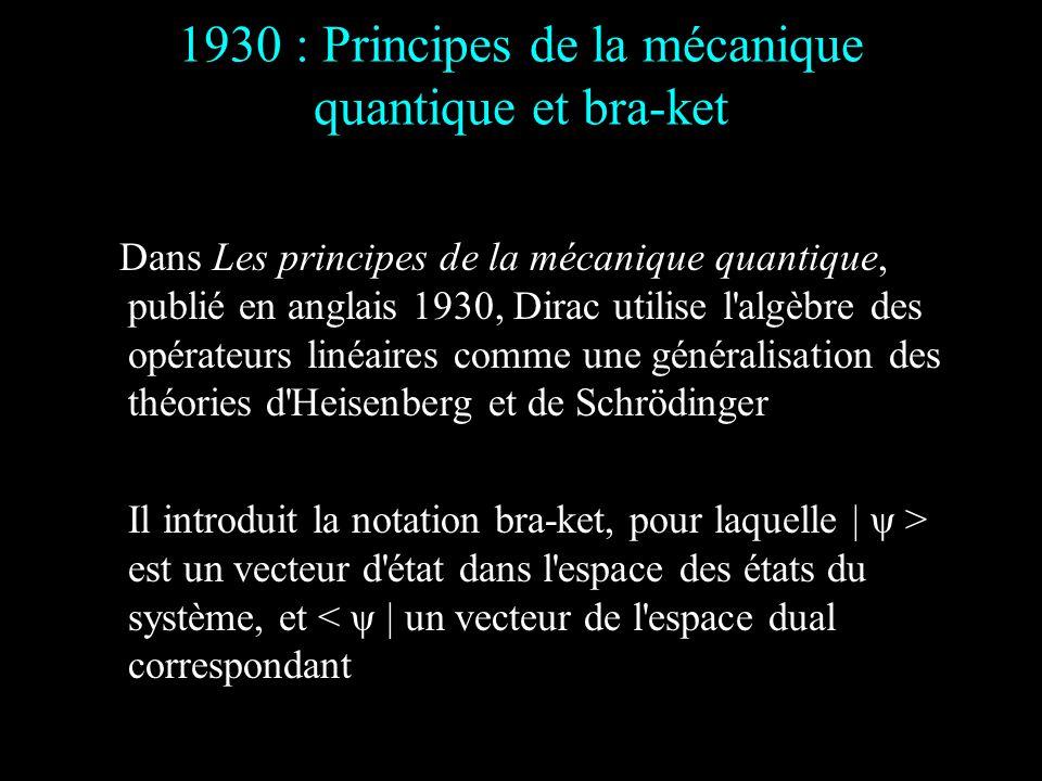 1930 : Principes de la mécanique quantique et bra-ket