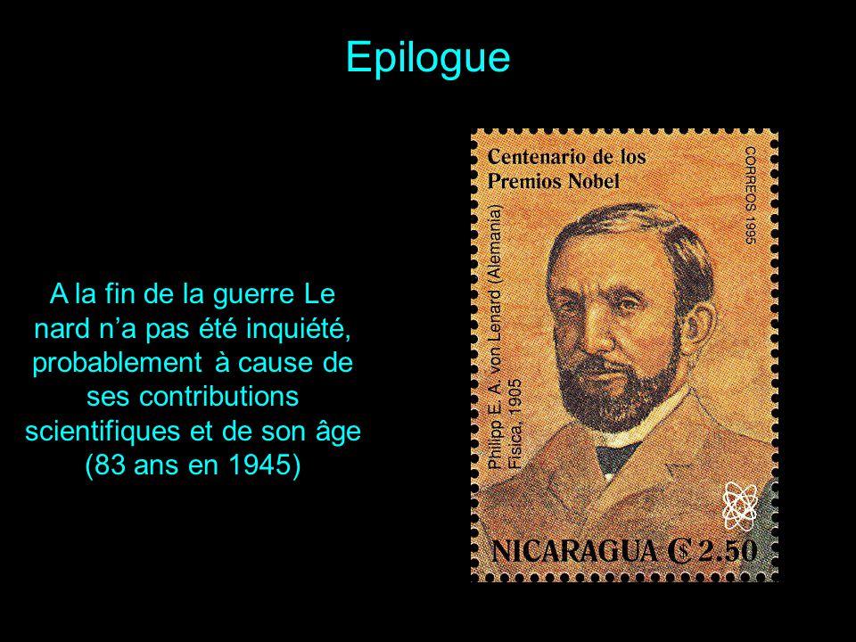 Epilogue A la fin de la guerre Le nard n'a pas été inquiété, probablement à cause de ses contributions scientifiques et de son âge (83 ans en 1945)