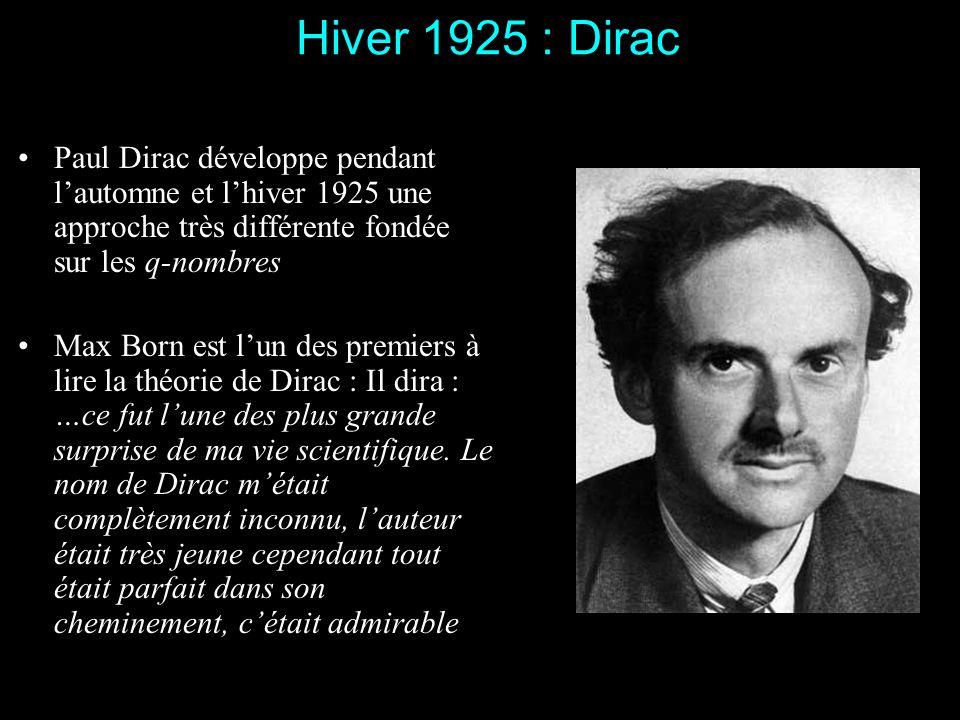 Hiver 1925 : Dirac Paul Dirac développe pendant l'automne et l'hiver 1925 une approche très différente fondée sur les q-nombres.