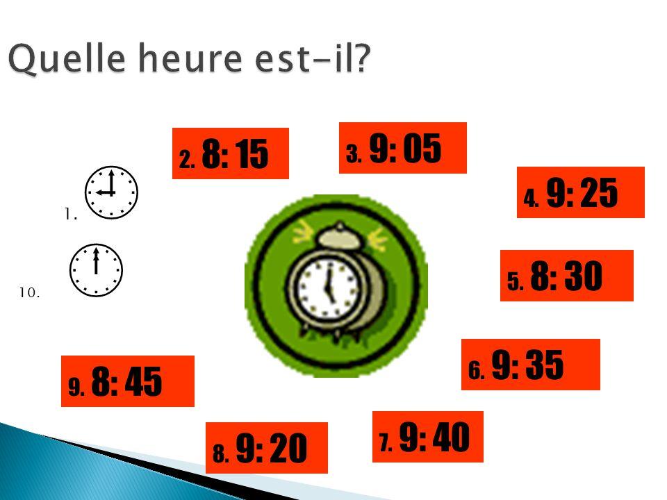 Quelle heure est-il 3. 9: 05 2. 8: 15 4. 9: 25 5. 8: 30 6. 9: 35