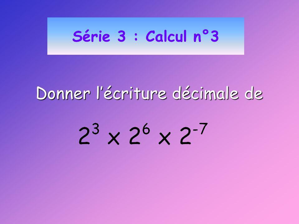 Donner l'écriture décimale de