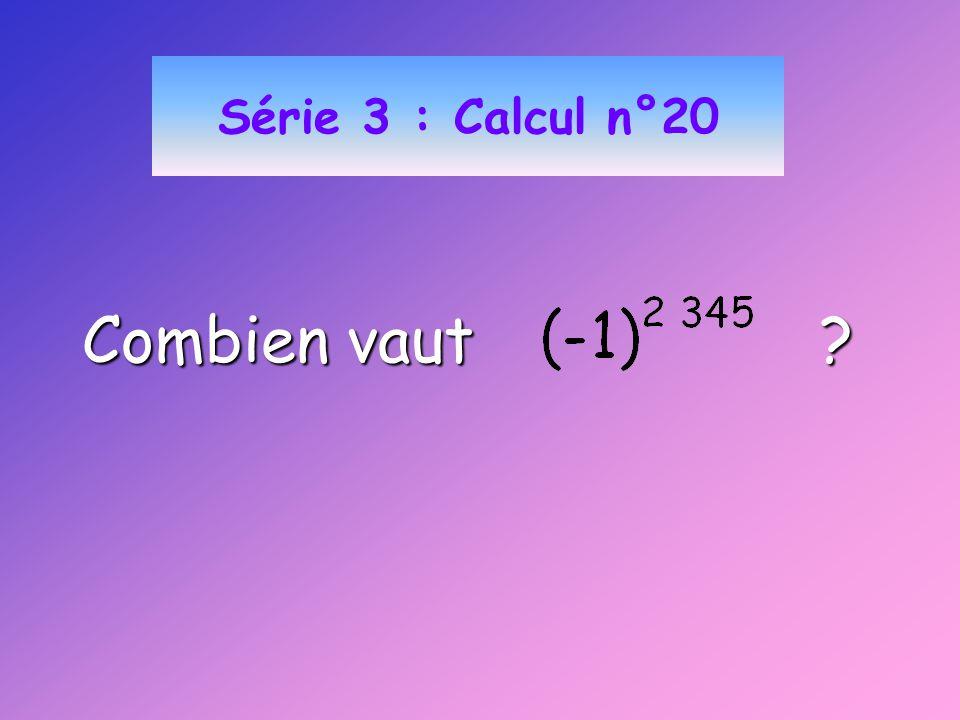 Série 3 : Calcul n°20 Combien vaut
