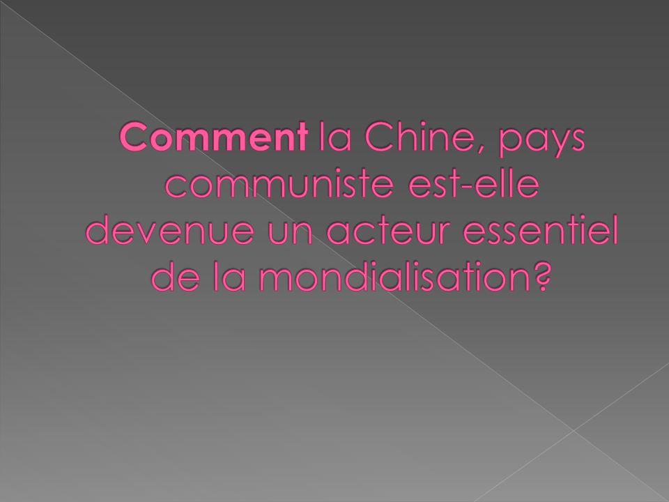 Comment la Chine, pays communiste est-elle devenue un acteur essentiel de la mondialisation
