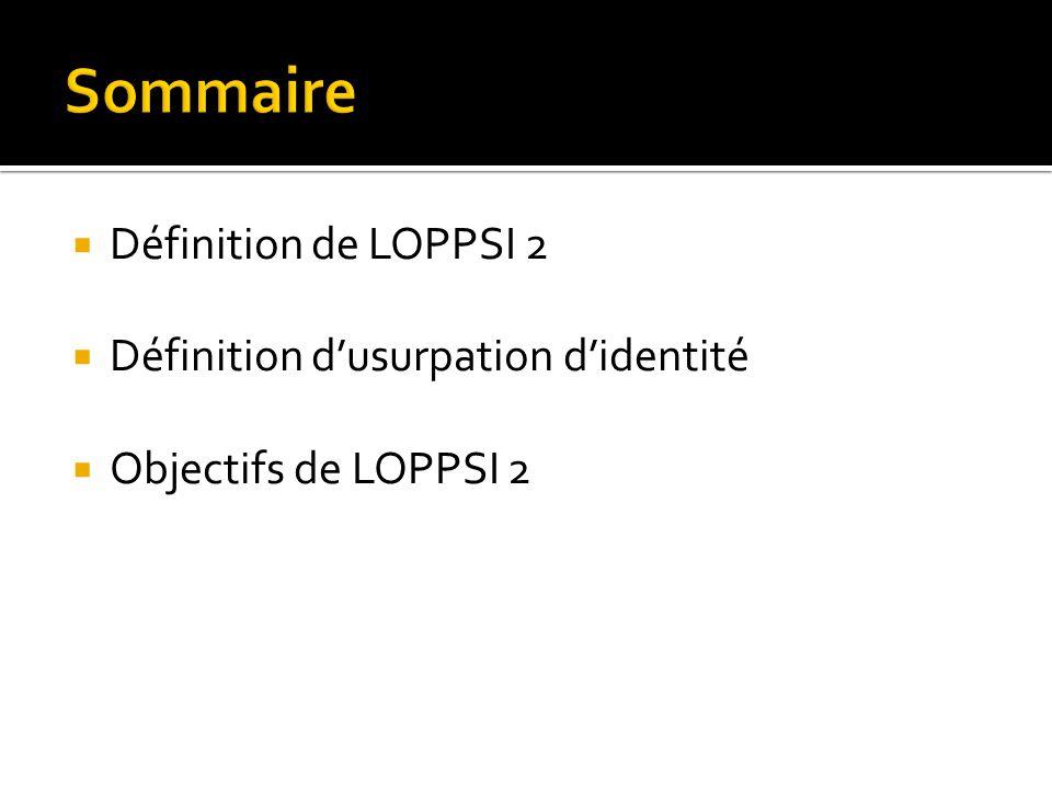 Sommaire Définition de LOPPSI 2 Définition d'usurpation d'identité