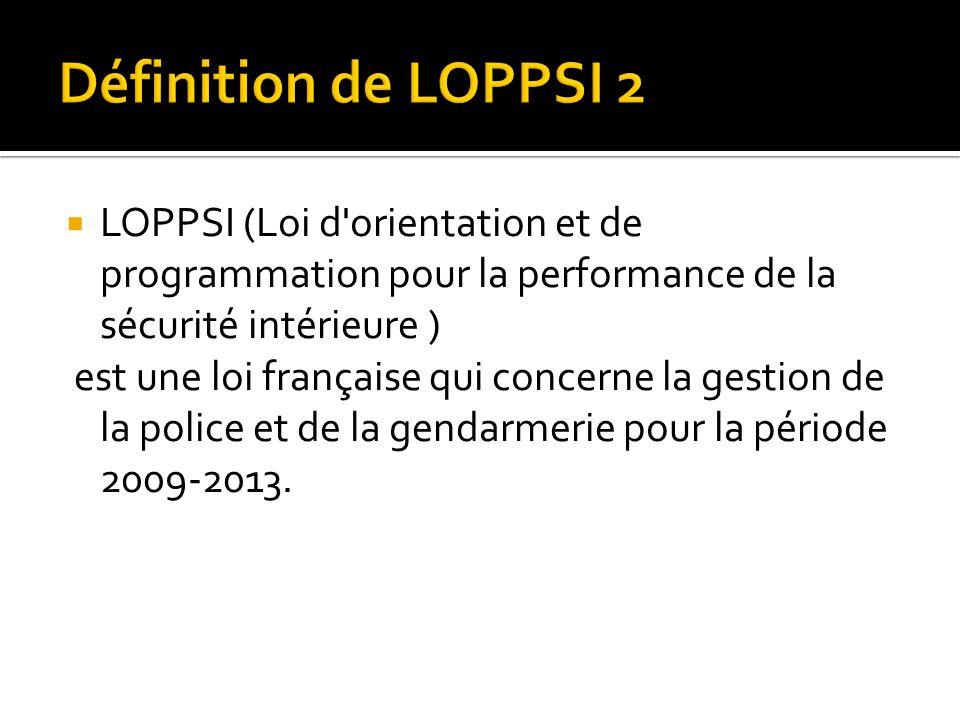 Définition de LOPPSI 2 LOPPSI (Loi d orientation et de programmation pour la performance de la sécurité intérieure )