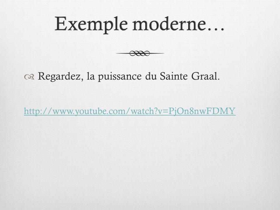 Exemple moderne… Regardez, la puissance du Sainte Graal.
