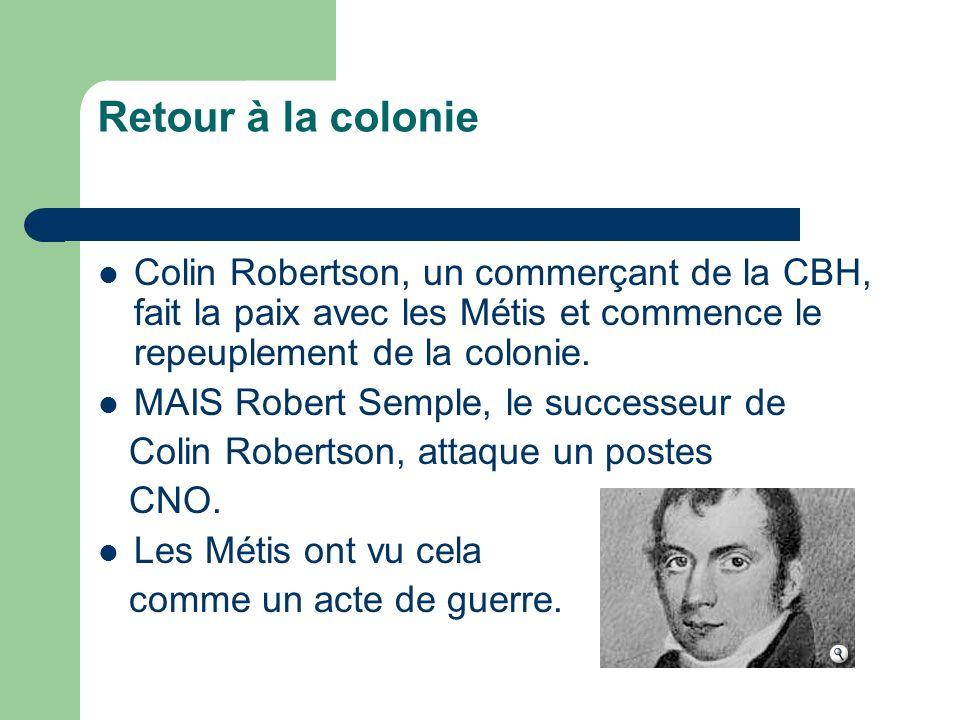 Retour à la colonieColin Robertson, un commerçant de la CBH, fait la paix avec les Métis et commence le repeuplement de la colonie.