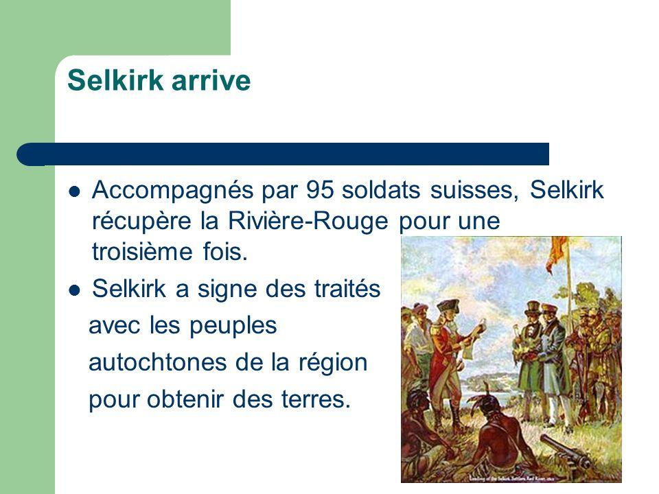Selkirk arrive Accompagnés par 95 soldats suisses, Selkirk récupère la Rivière-Rouge pour une troisième fois.