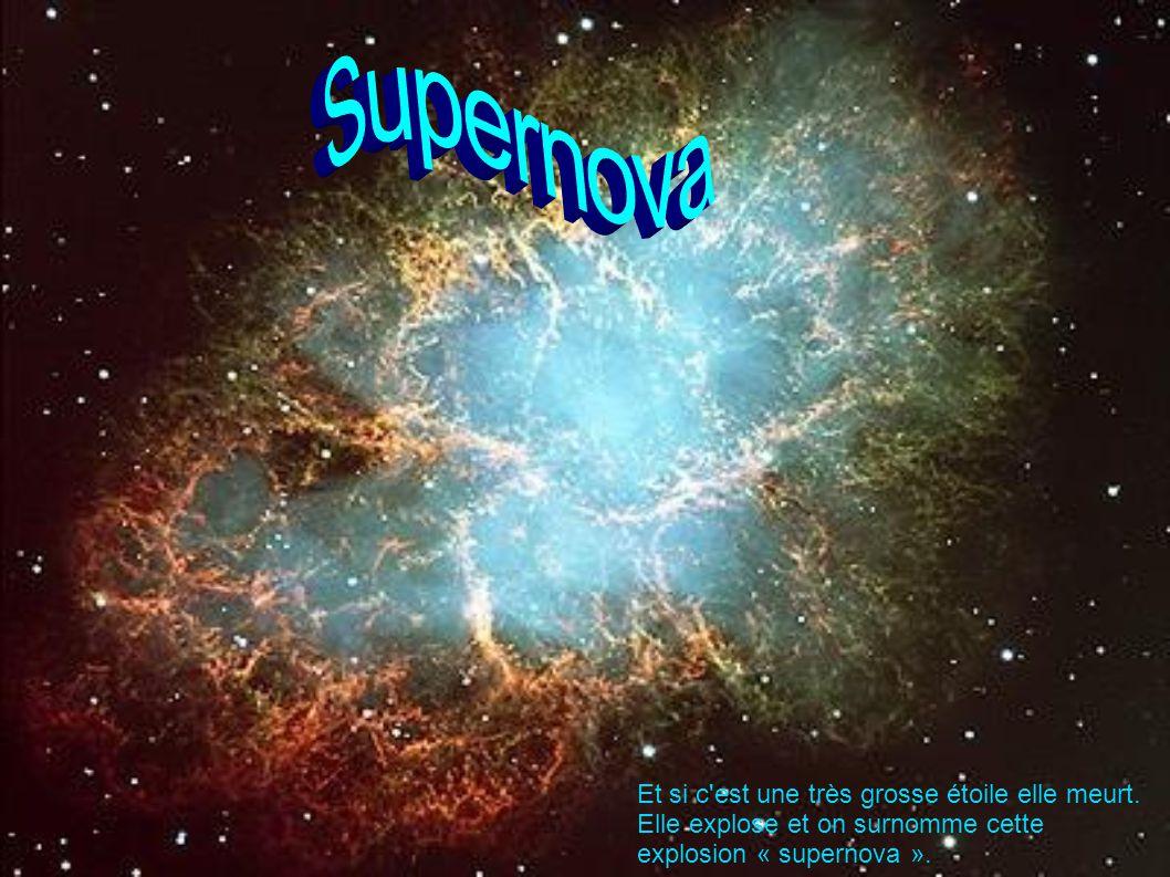 Supernova Et si c est une très grosse étoile elle meurt.