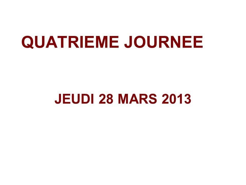 QUATRIEME JOURNEE JEUDI 28 MARS 2013
