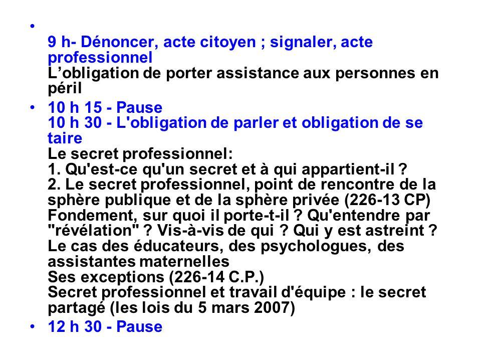 9 h- Dénoncer, acte citoyen ; signaler, acte professionnel L'obligation de porter assistance aux personnes en péril
