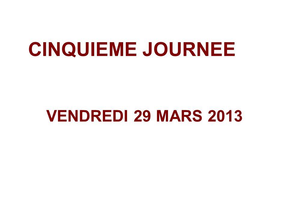 CINQUIEME JOURNEE VENDREDI 29 MARS 2013