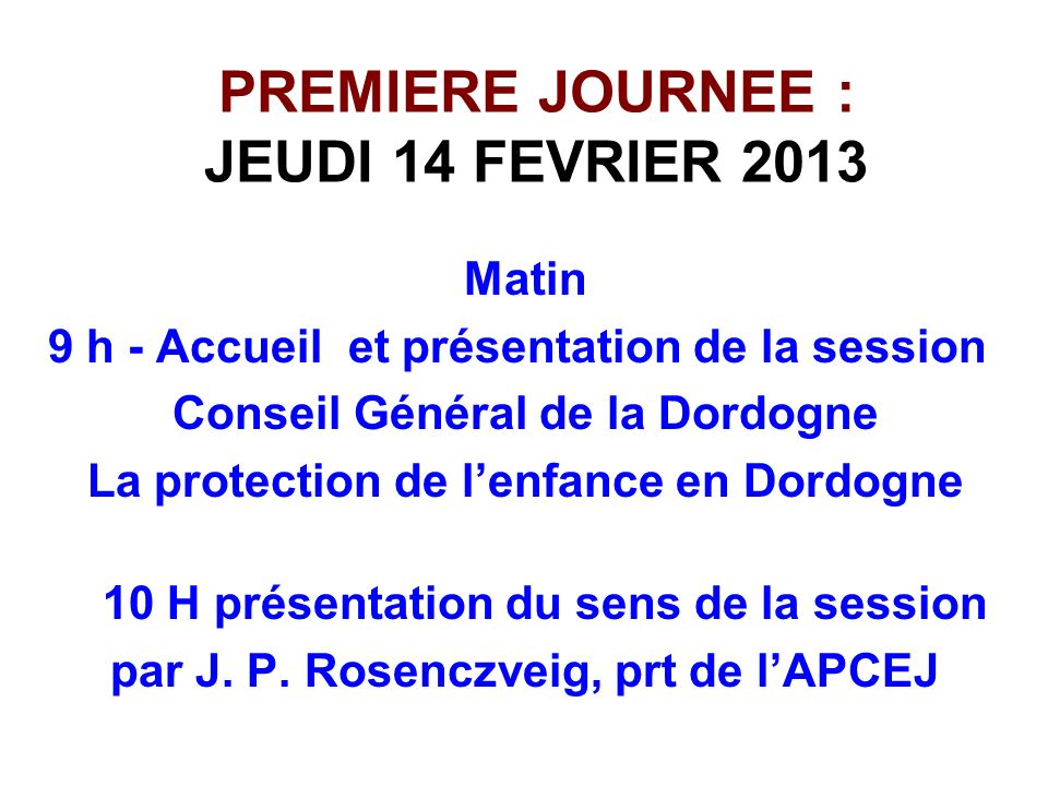 PREMIERE JOURNEE : JEUDI 14 FEVRIER 2013