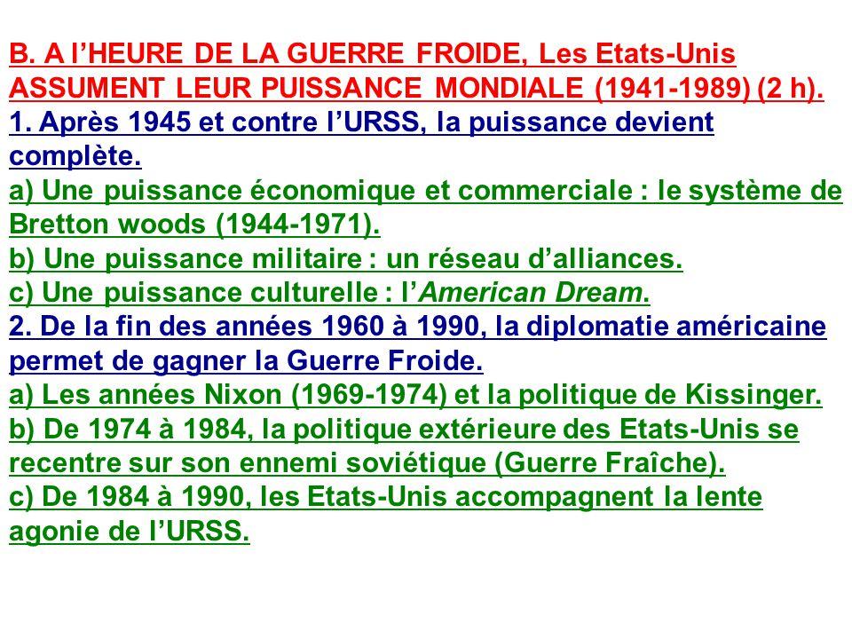 B. A l'HEURE DE LA GUERRE FROIDE, Les Etats-Unis ASSUMENT LEUR PUISSANCE MONDIALE (1941-1989) (2 h).